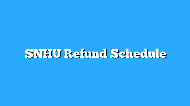 snhu refund schedule Southern NH Pell and Loan Refund Schedule for 2016 and 2017. SNHU